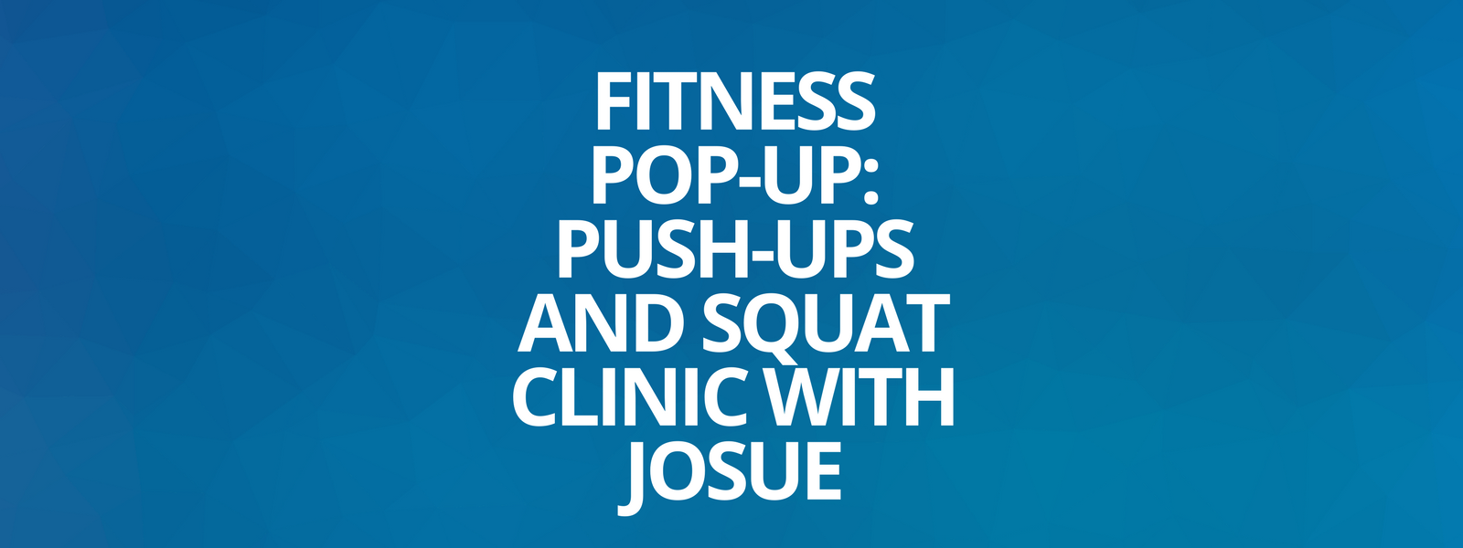 Pop Up Clinics : Fitness pop up push ups and squat clinic with josue