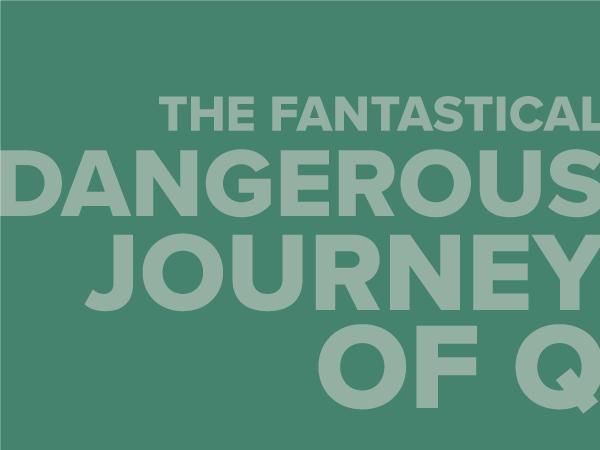 The Fantastical Dangerous Journey of Q