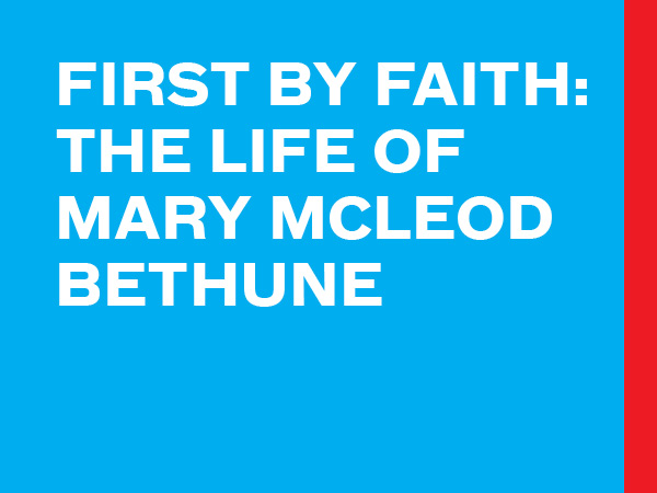 First By Faith: The Life Of Mary McLeod Bethune
