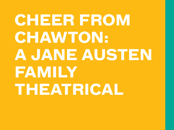 Cheer from Chawton: A Jane Austen Family Theatrical