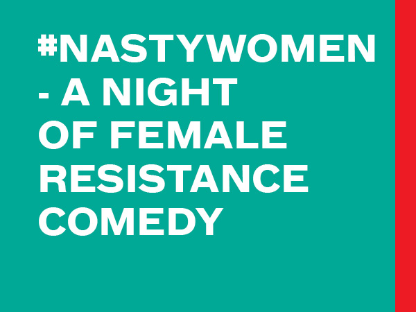 #NastyWomen - A Night of Female Resistance Comedy