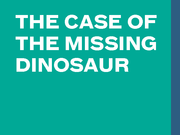 The Case of Missing Dinosaur