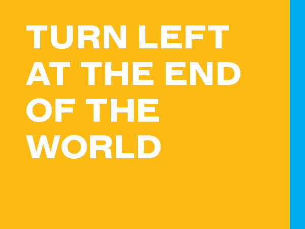 Turn Left at the End of the World